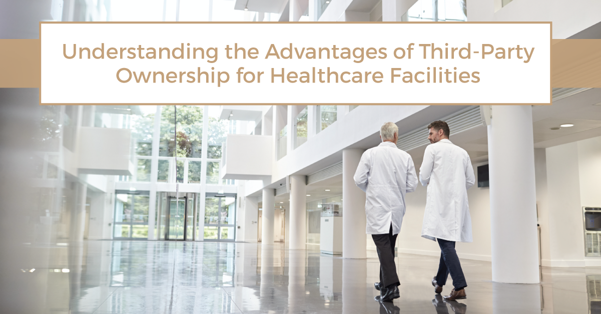 Understanding the Advantages of Third-Party Ownership for Healthcare Facilities